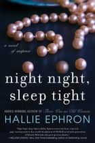 Night Night, Sleep Tight - A Novel of Suspense ebook by Hallie Ephron