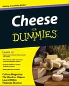 Cheese For Dummies ebook by Culture Magazine, Laurel Miller, Thalassa Skinner,...