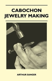 Cabochon Jewelry Making ebook by Arthur Sanger
