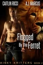 Flogged by the Ferret ebook by Caitlin Ricci, A.J. Marcus
