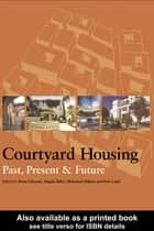 Courtyard Housing - Past, Present and Future ebook by Brian Edwards, Magda Sibley, Mohammad Hakmi,...