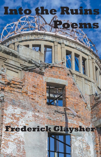 Into The Ruins. Poems. ebook by Frederick Glaysher