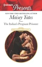 The Italian's Pregnant Prisoner 電子書 by Maisey Yates
