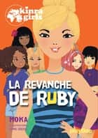 kinra girls - la revanche de ruby - tome 22 ebook by Moka