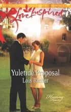 Yuletide Proposal ebook by Lois Richer
