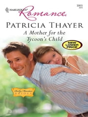 A Mother for the Tycoon's Child ebook by Patricia Thayer