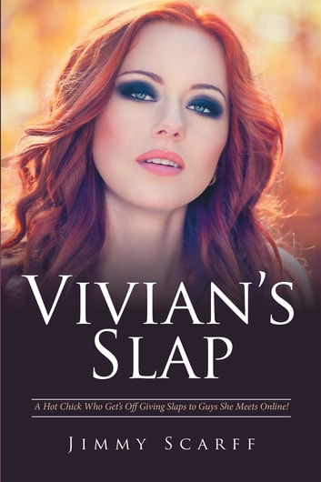 Vivian's Slap - A Hot Chick Who Get's off Giving Slaps to Guys She Meets Online! ebook by Jimmy Scarff