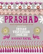 Vegetarian Indian Cooking: Prashad - Indian Vegetarian Cooking ebook by Kaushy Patel