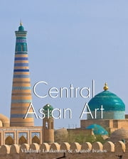 Central Asian Art ebook by Vladimir Lukonin,Anatoly Ivanov