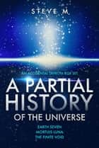 A Partial History of the Universe - The History Department at the University of Centrum Kath ebook by Steve M