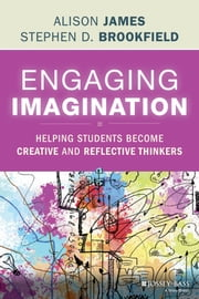 Engaging Imagination - Helping Students Become Creative and Reflective Thinkers ebook by Alison James,Stephen D. Brookfield
