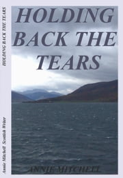 Holding Back The Tears - Facing up to the fact your child has died. ebook by ANNIE MITCHELL