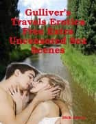 Gulliver's Travels Erotica Free Extra Uncensored Sex Scenes ebook by Dick Asscot