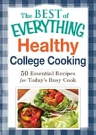 Healthy College Cooking - 50 Essential Recipes for Today's Busy Cook ebook by Adams Media
