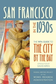 San Francisco in the 1930s - The WPA Guide to the City by the Bay ebook by Federal Writers Project of the Works Progress Administration