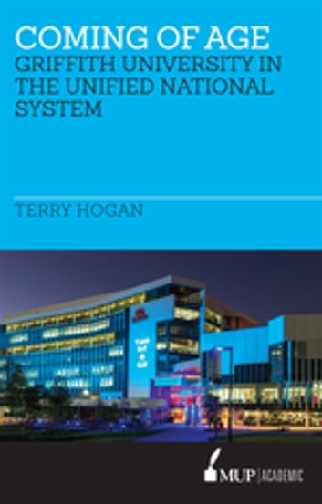 Coming of Age - Griffith University in the Unified National System ebook by Terry Hogan