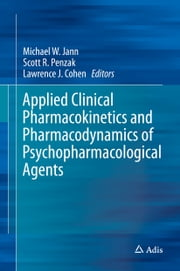 Applied Clinical Pharmacokinetics and Pharmacodynamics of Psychopharmacological Agents ebook by Michael W. Jann,Scott R.  Penzak,Lawrence J. Cohen