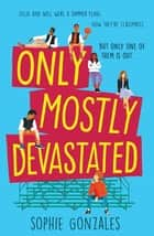 Only Mostly Devastated ebook by Sophie Gonzales
