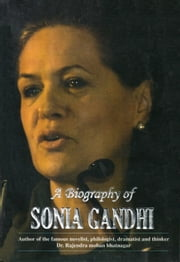 A Biography of Sonia Gandhi ebook by Dr. Rajendra Mohan Bhatnagar