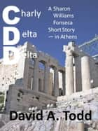 Charley Delta Delta ebook by David Todd