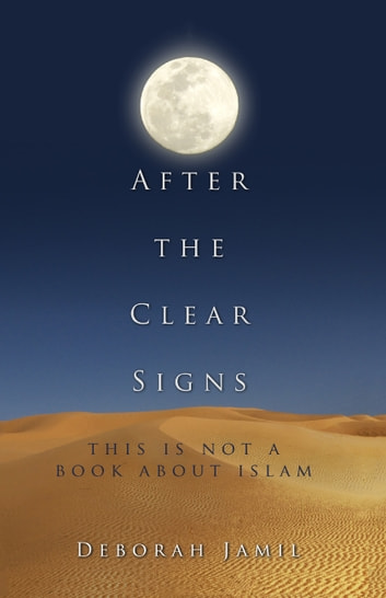 After the Clear Signs - This Is Not a Book About Islam eBook by Deborah Jamil