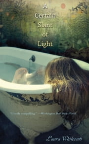A Certain Slant of Light ebook by Laura Whitcomb