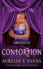 Contortion ebook by Aurelia T. Evans