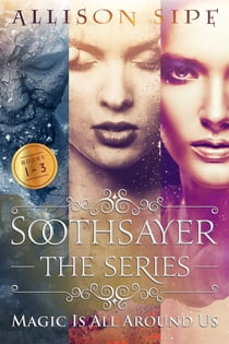 Soothsayer, The Series Books 1-3 - Magic Is All Around Us ebook by Allison Sipe