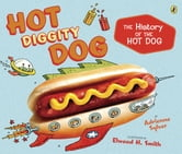 Hot Diggity Dog - The History of the Hot Dog ebook by Adrienne Sylver