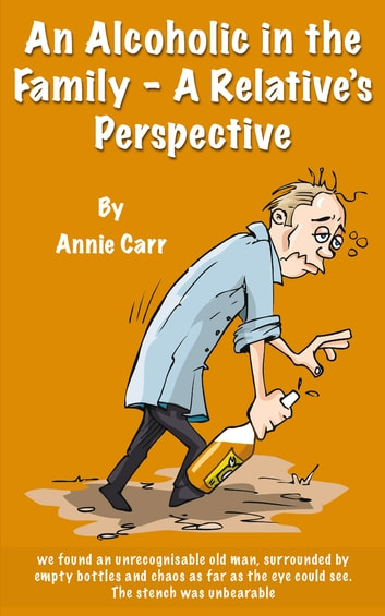An Alcoholic in the Family - A Relative's Perspective ebook by Annie Carr