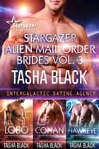 Stargazer Alien Mail Order Brides: Collection #3 (Intergalactic Dating Agency) 電子書 by Tasha Black