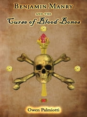 Benjamin Manry and the Curse of Blood Bones ebook by Owen Palmiotti