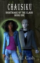 Chausiku: Nightmare of the Clans Book One ebook by Pamela E. Cash