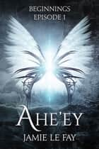 Beginnings: Ahe'ey, Episode 1 ebook by Jamie Le Fay