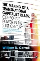 The Making of a Transnational Capitalist Class ebook by William K. Carroll