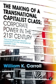 The Making of a Transnational Capitalist Class - Corporate Power in the 21st Century ebook by William K. Carroll