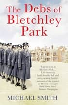 The Debs of Bletchley Park and Other Stories ebook by Michael Smith