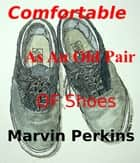 Comfortable as an Old Pair of Shoes ebook by Marvin Perkins