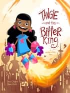 Tangie and the Bitter King: A Moon Patrol Story ebook by Devin Hughes, Shane Clester