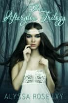 The Afterglow Trilogy ebook by Alyssa Rose Ivy