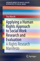 Applying a Human Rights Approach to Social Work Research and Evaluation ebook by Tina Maschi