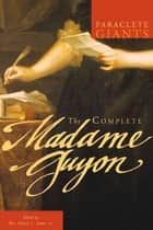 The Complete Madame Guyon ebook by Rev. Nancy C. James