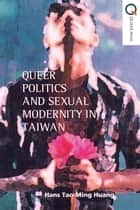 Queer Politics and Sexual Modernity in Taiwan ebook by Hong Kong University Press