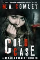 Cold Case ebook by M A Comley
