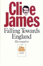 Falling Towards England ebook by Clive James