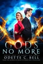 Gods no More Book One ebook by Odette C. Bell