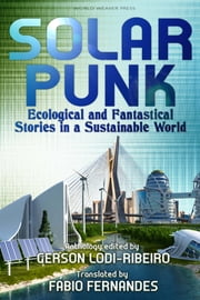 Solarpunk: Ecological and Fantastical Stories in a Sustainable World ebook by Gerson Lodi-Ribeiro, Fábio Fernandes, Carlos Orsi,...