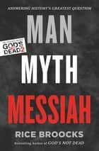 Man, Myth, Messiah ebook by Rice Broocks