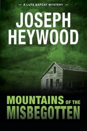 Mountains of the Misbegotten - A Lute Bapcat Mystery ebook by Joseph Heywood