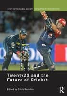 Twenty20 and the Future of Cricket ebook by Chris Rumford